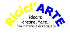 Concorso Ricicl'Arte: ideare creare fare con materiale di recupero