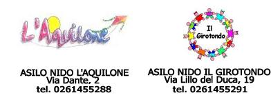 Asilo Nido L'Aquilone, via Dante 2, 0261455288. Asilo Nido Il Girotondo, via Lillo del Duca 19, 0261455291.